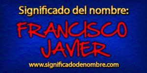 Significado de Francisco Javier